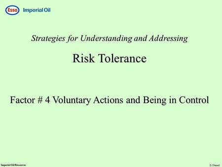 Imperial Oil Resources D.J.Fennell Strategies for Understanding and Addressing Risk Tolerance Factor # 4 Voluntary Actions and Being in Control.