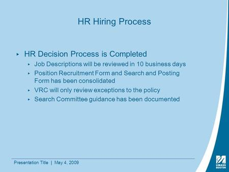Presentation Title | May 4, 2009 HR Hiring Process ▸HR Decision Process is Completed ▸Job Descriptions will be reviewed in 10 business days ▸Position Recruitment.