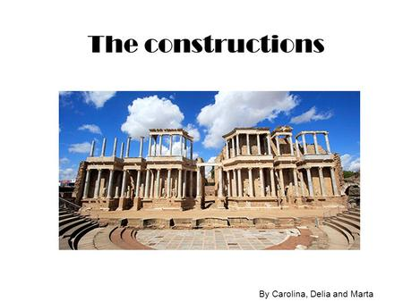 The constructions By Carolina, Delia and Marta. FORUMS ENGINEERING (public builts) - Roads ARCHITECTURE (the cities) - Forums Forums: an open space in.