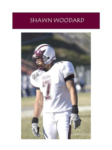 SHAWN WOODARD. CRITICAL FACTORS WHEN EVALUATING TALENT 1.CHARACTER An outstanding student-athlete who maintained a 2.94 GPA at Shaw University 2.ABILITY.