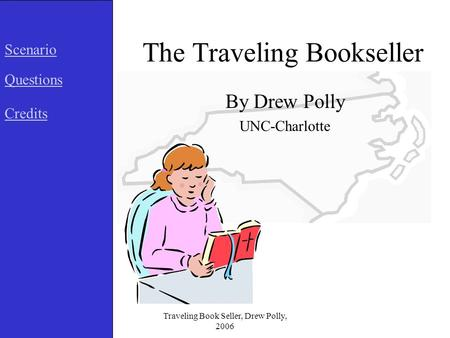 Traveling Book Seller, Drew Polly, 2006 The Traveling Bookseller By Drew Polly UNC-Charlotte Scenario Questions Credits.