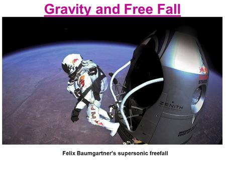 Gravity and Free Fall Felix Baumgartner's supersonic freefall.