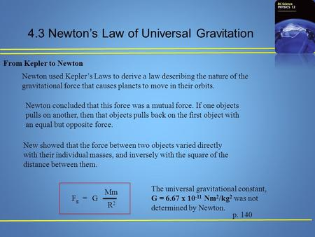 4.3 Newton's Law of Universal Gravitation p. 140 From Kepler to Newton Newton used Kepler's Laws to derive a law describing the nature of the gravitational.