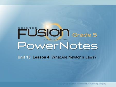 Unit 15 Lesson 4 What Are Newton's Laws? Copyright © Houghton Mifflin Harcourt Publishing Company.