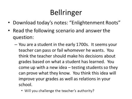 "Bellringer Download today's notes: ""Enlightenment Roots"" Read the following scenario and answer the question: – You are a student in the early 1700s. It."