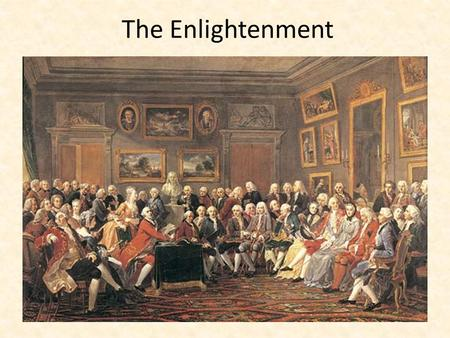 The Enlightenment. Enlightenment Goals and Values Religious toleration rationalism equal rights under the law freedom of expression education against.