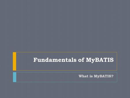 Fundamentals of MyBATIS