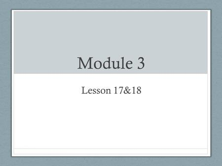 Module 3 Lesson 17&18. Objective Compare two three-digit numbers using, and = when there are more than 9 ones or 9 tens. Order numbers in different forms.