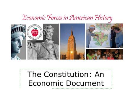 Economic Forces in American History The Constitution: An Economic Document.