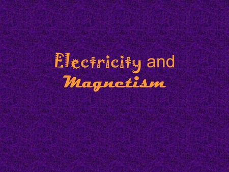 Electricity and Magnetism. Warm-Up 2/25/2013 Draw an atom and label all of the parts. Give an example of static electricity. What are the three parts.