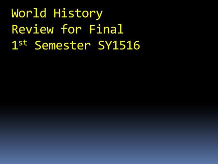 World History Review for Final 1 st Semester SY1516.