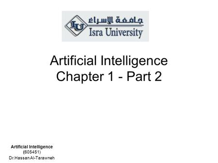 Artificial Intelligence Chapter 1 - Part 2 Artificial Intelligence (605451) Dr.Hassan Al-Tarawneh.