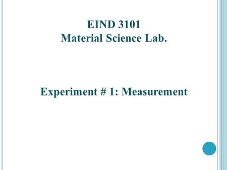 EIND 3101 Material Science Lab. Experiment # 1: Measurement.