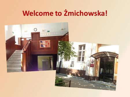 Welcome to Żmichowska!. Żmichowska is in Warsaw, near the Unii Lubelskiej Square, in Klonowa Street. It is very convenient to get to the school from every.