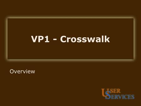 VP1 - Crosswalk Overview. Objectives What is Crosswalk? What has it improved? How does it work? What resources are available?