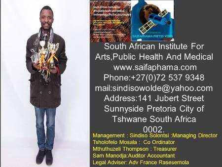South African Institute For Arts,Public Health And Medical  Phone:+27(0)72 537 9348 Address:141 Jubert Street.