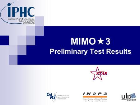 MIMO  3 Preliminary Test Results. MIMOSTAR 2 16/05/2007 MimoStar3 Status Evaluation of MimoStar2 chip  Test in Laboratory.