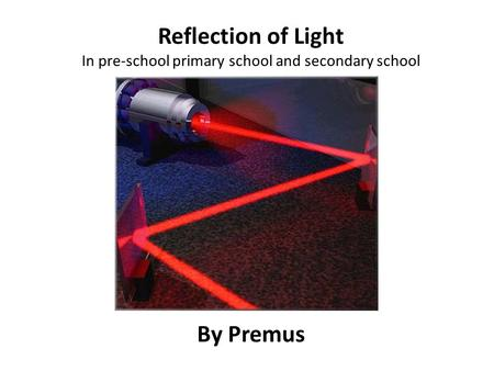 Reflection of Light In pre-school primary school and secondary school By Premus.