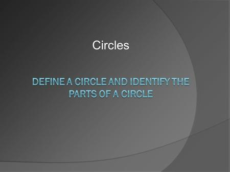Circles. Circle  Is the set of all points in a plane that are equal distance from the center. This circle is called Circle P. P.