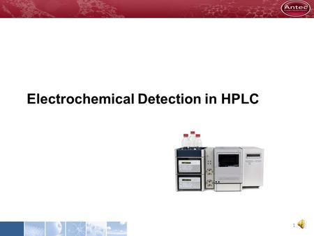 Electrochemical Detection in HPLC 1 ALEXYS™ - HPLC/ECD  Applications  Neuroscience  Pharma  Clinical analysis  Food & Beverages  Environmental.
