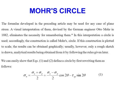 MOHR'S CIRCLE The formulas developed in the preceding article may be used for any case of plane stress. A visual interpretation of them, devised by the.