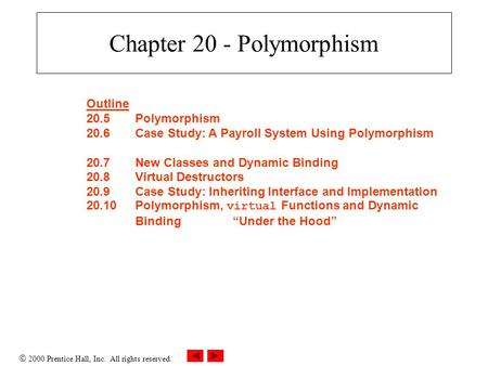  2000 Prentice Hall, Inc. All rights reserved. Chapter 20 - Polymorphism Outline 20.5Polymorphism 20.6Case Study: A Payroll System Using Polymorphism.