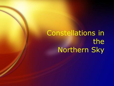Constellations in the Northern Sky. Can you think of the names of any of the Constellations?