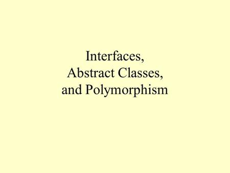Interfaces, Abstract Classes, and Polymorphism. What Is an Interface? An interface is the set of public methods in a class Java provides the syntax for.