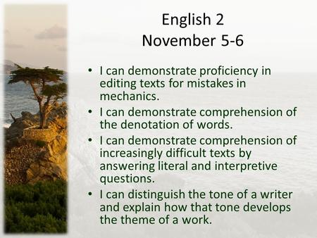 English 2 November 5-6 I can demonstrate proficiency in editing texts for mistakes in mechanics. I can demonstrate comprehension of the denotation of words.