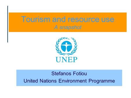 Tourism and resource use A snapshot Stefanos Fotiou United Nations Environment Programme.