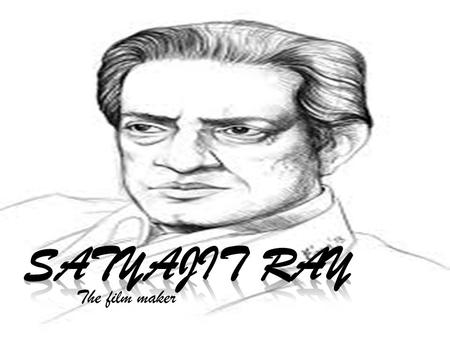 The film maker Satyajit Roy  He is considered as one of the greatest filmmakers of the 20th century. Ray was born in the city of Calcutta into a Bengali.