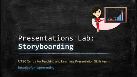 Presentations Lab: Storyboarding UTSC Centre for Teaching and Learning: Presentation Skills team