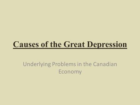 Causes of the Great Depression Underlying Problems in the Canadian Economy.