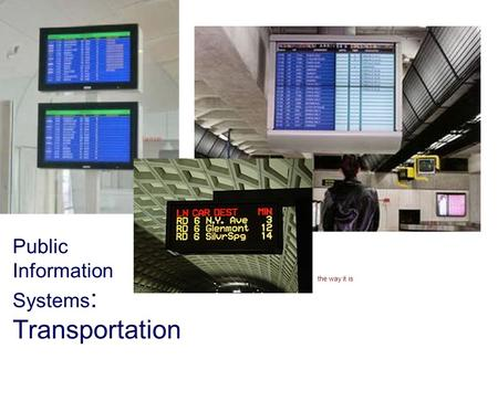 Public Information Systems : Transportation the way it is.
