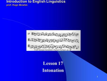 2011-12 LINGUA INGLESE 1 modulo A/B Introduction to English Linguistics prof. Hugo Bowles Lesson 17 Intonation.