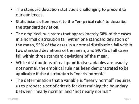 "2/24/2016Slide 1 The standard deviation statistic is challenging to present to our audiences. Statisticians often resort to the ""empirical rule"" to describe."