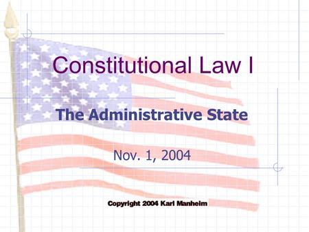 Constitutional Law I The Administrative State Nov. 1, 2004.