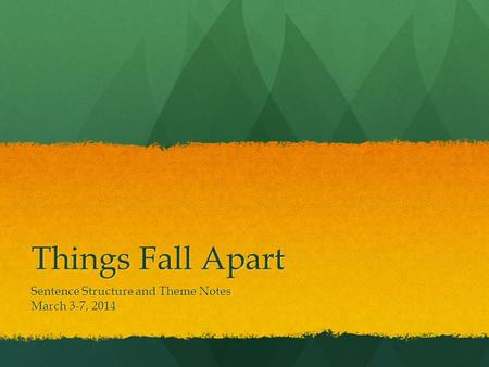 Things Fall Apart Sentence Structure and Theme Notes March 3-7, 2014.