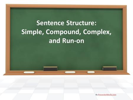 Sentence Structure: Simple, Compound, Complex, and Run-on By PresenterMedia.comPresenterMedia.com.