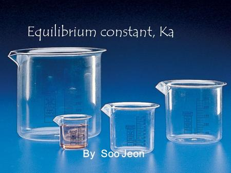 Equilibrium constant, Ka By Soo Jeon. background Most weak acids dissociate 5% or less, that is, 95% or more of the acid remains as HA. The smaller the.