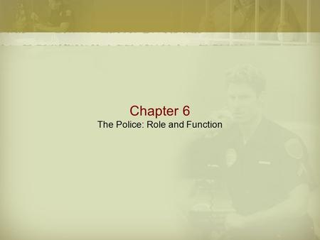 Chapter 6 The Police: Role and Function. Police Organization  Most municipal police departments are independent agencies within the executive branch.