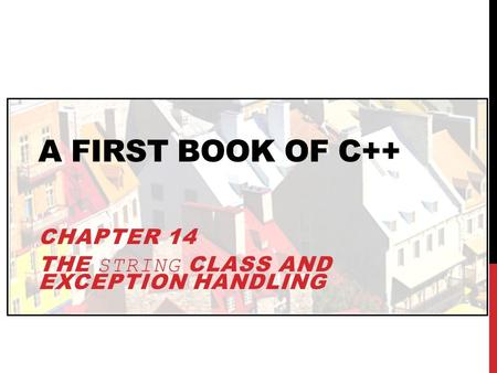A FIRST BOOK OF C++ CHAPTER 14 THE STRING CLASS AND EXCEPTION HANDLING.