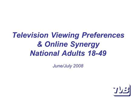 Television Viewing Preferences & Online Synergy National Adults 18-49 June/July 2008.