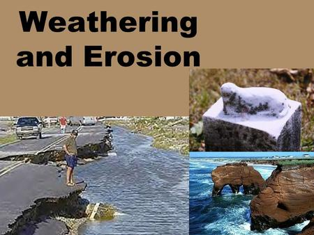 Weathering and Erosion. Objective: 2.1.3 I can explain how natural actions such as weathering, erosion (wind, water and gravity), and soil formation affect.