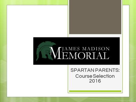 SPARTAN PARENTS: Course Selection 2016. AGENDA ○ Introduction ○ Review graduation requirements. ○ Review college entrance requirements. ○ Overview of.