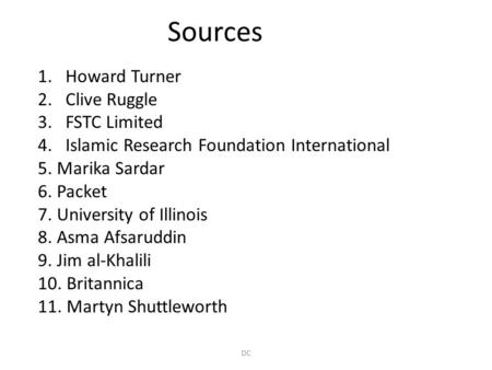 Sources 1.Howard Turner 2.Clive Ruggle 3.FSTC Limited 4.Islamic Research Foundation International 5. Marika Sardar 6. Packet 7. University of Illinois.