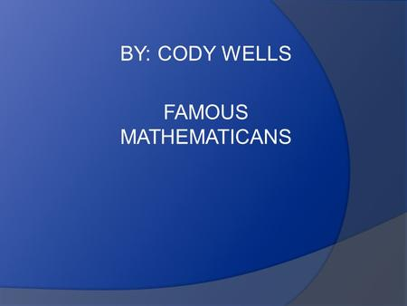 BY: CODY WELLS FAMOUS MATHEMATICANS. Thabit ibn Qurra.