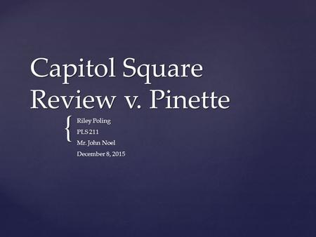 { Capitol Square Review v. Pinette Riley Poling PLS 211 Mr. John Noel December 8, 2015.