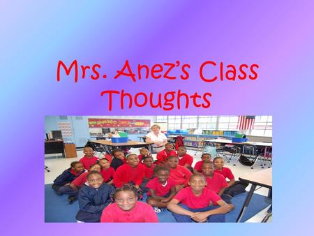 Mrs. Anez's Class Thoughts. Do you know why George Hall is the most amazing school ever? We like George Hall because of the most exciting field trips.