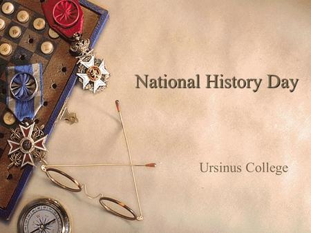 National History Day Ursinus College. Morning  We leave TMS at 7:30 AM so be here by 7:20!  Registration and set up: – 8:00 to 8:45 – Exhibits: Floy.